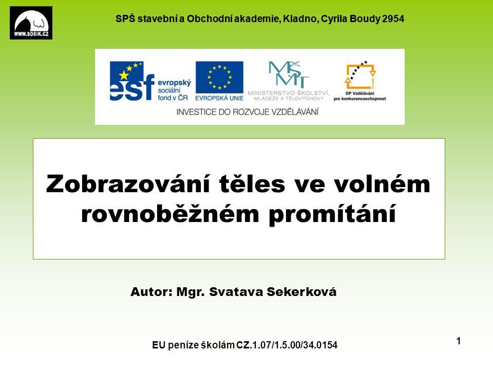 SPŠ stavební a Obchodní akademie, Kladno, Cyrila Boudy 2954 EU peníze školám CZ.1.07/1.5.00/34.0154 1 Zobrazování těles ve volném rovnoběžném promítán