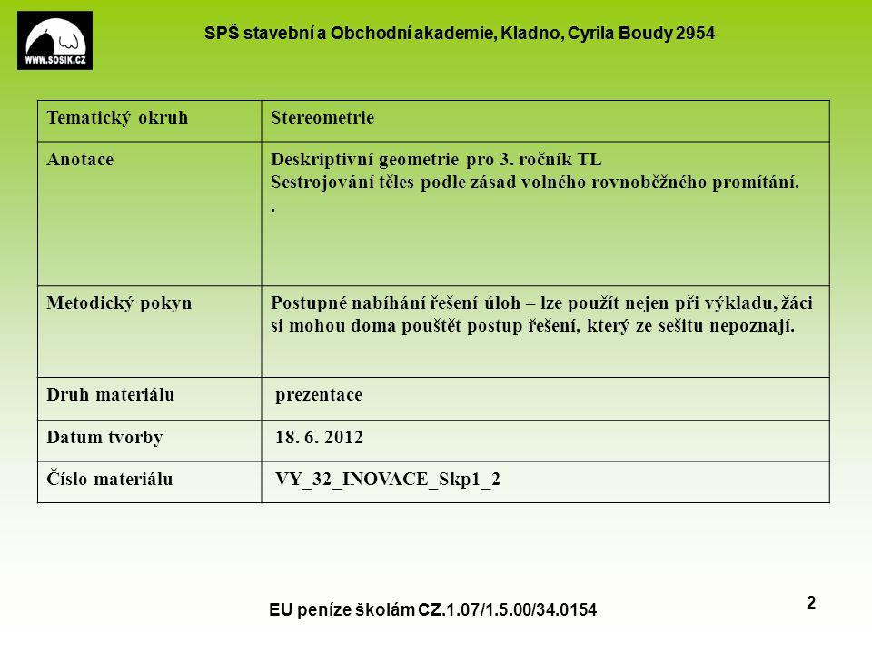 SPŠ stavební a Obchodní akademie, Kladno, Cyrila Boudy 2954 EU peníze školám CZ.1.07/1.5.00/34.0154 3 45° Zobrazte kvádr ABCDEFGH o stranách a = AB = 6, b = BC = 3, c = AE = 4.