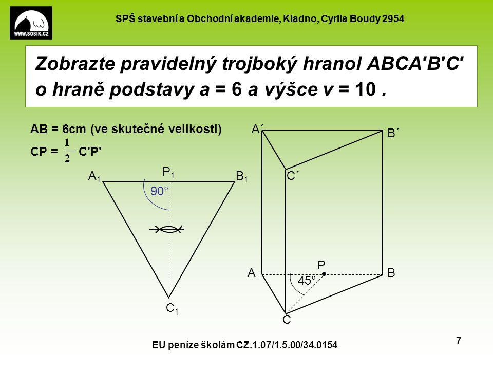 SPŠ stavební a Obchodní akademie, Kladno, Cyrila Boudy 2954 EU peníze školám CZ.1.07/1.5.00/34.0154 7 Zobrazte pravidelný trojboký hranol ABCA′B′C′ o