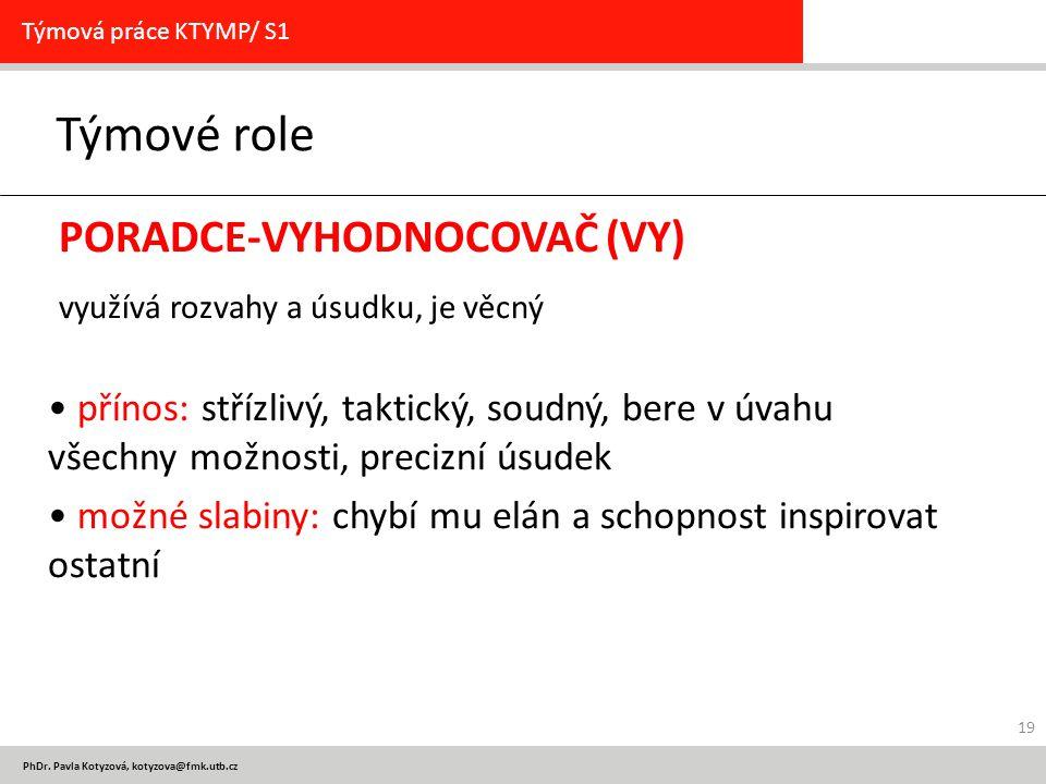 PhDr. Pavla Kotyzová, kotyzova@fmk.utb.cz Týmové role Týmová práce KTYMP/ S1 PORADCE-VYHODNOCOVAČ (VY) využívá rozvahy a úsudku, je věcný přínos: stří
