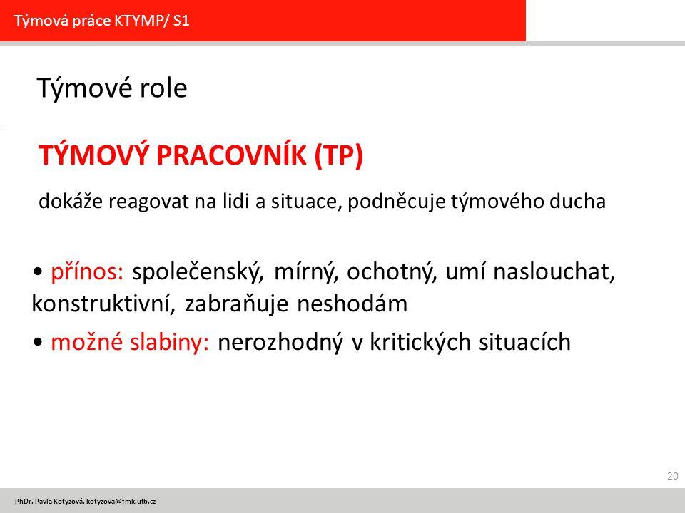 PhDr. Pavla Kotyzová, kotyzova@fmk.utb.cz Týmové role Týmová práce KTYMP/ S1 TÝMOVÝ PRACOVNÍK (TP) dokáže reagovat na lidi a situace, podněcuje týmové