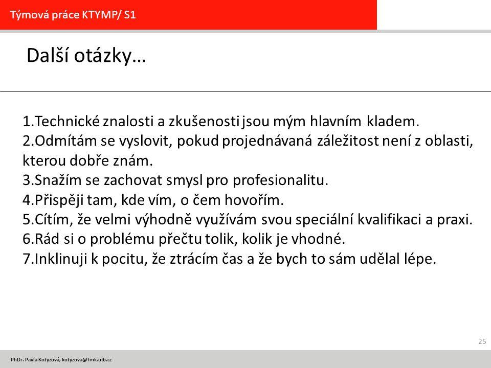 PhDr. Pavla Kotyzová, kotyzova@fmk.utb.cz Další otázky… Týmová práce KTYMP/ S1 1.Technické znalosti a zkušenosti jsou mým hlavním kladem. 2.Odmítám se