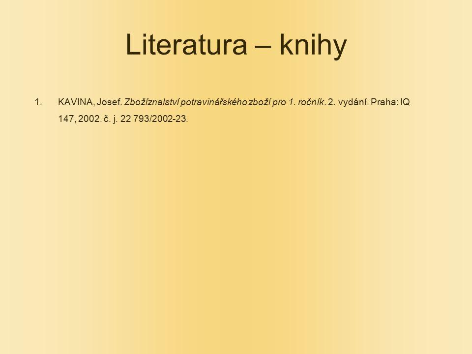 Literatura – knihy 1.KAVINA, Josef. Zbožíznalství potravinářského zboží pro 1. ročník. 2. vydání. Praha: IQ 147, 2002. č. j. 22 793/2002-23.