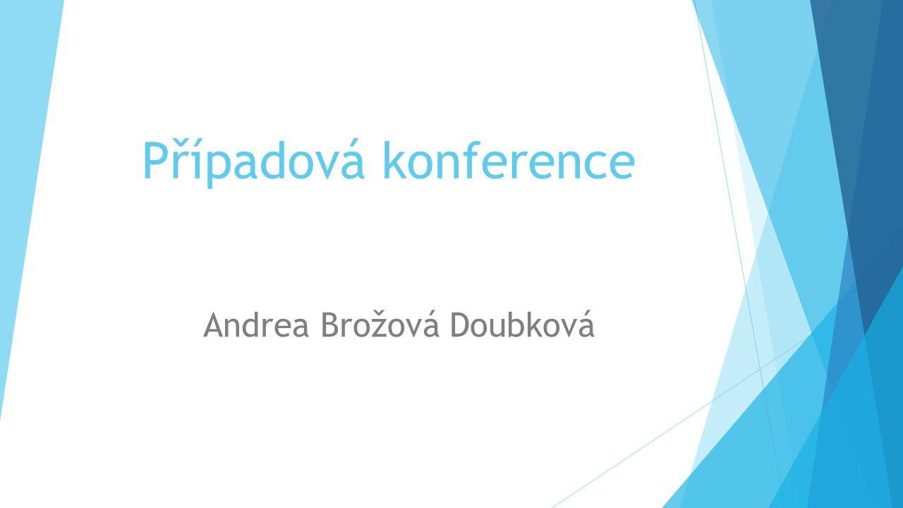 Případová konference Andrea Brožová Doubková