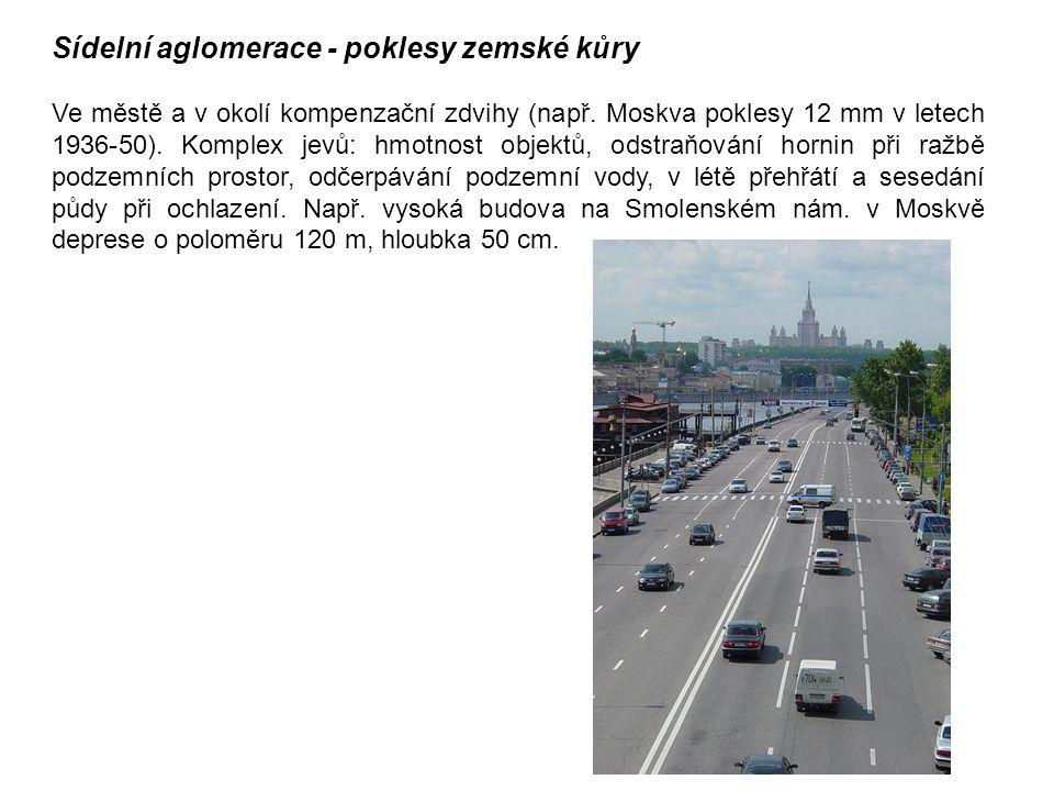 Sídelní aglomerace - poklesy zemské kůry Ve městě a v okolí kompenzační zdvihy (např. Moskva poklesy 12 mm v letech 1936-50). Komplex jevů: hmotnost o