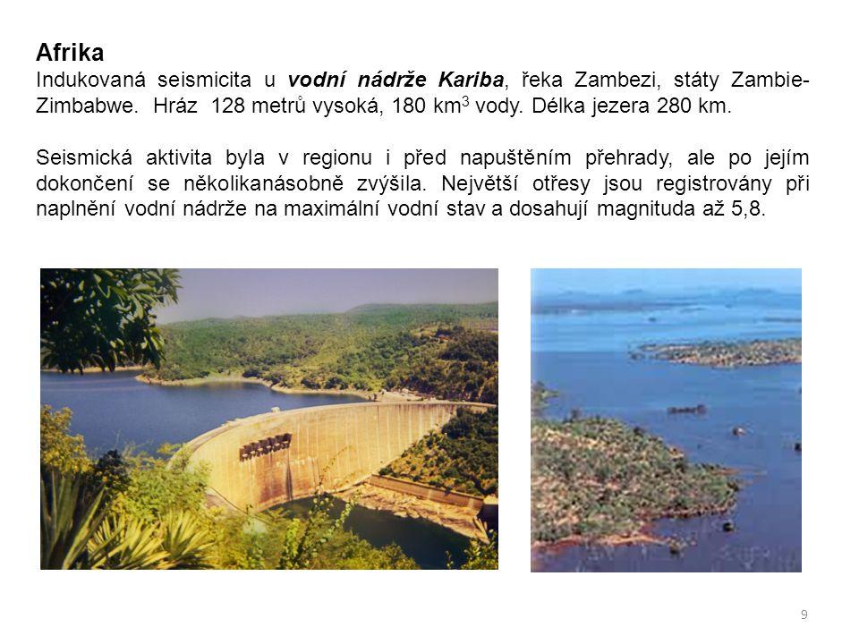 9 Afrika Indukovaná seismicita u vodní nádrže Kariba, řeka Zambezi, státy Zambie- Zimbabwe. Hráz 128 metrů vysoká, 180 km 3 vody. Délka jezera 280 km.