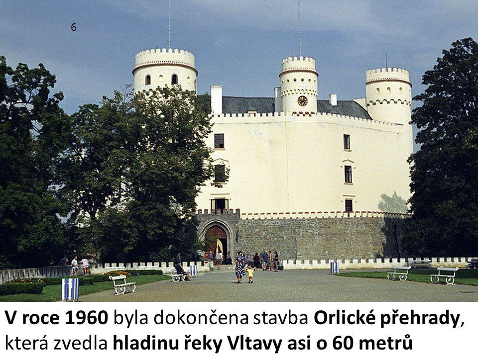 6 V roce 1960 byla dokončena stavba Orlické přehrady, která zvedla hladinu řeky Vltavy asi o 60 metrů