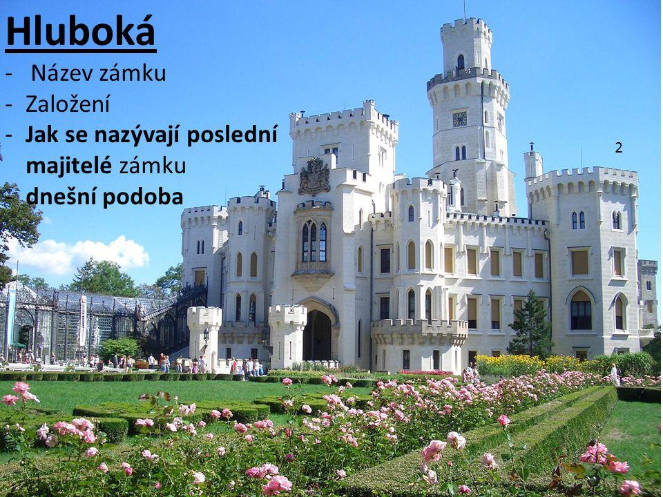2 Hluboká - Název zámku -Založení -Jak se nazývají poslední majitelé zámku -dnešní podoba