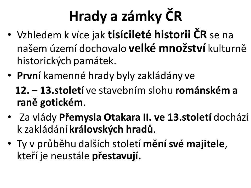 Hrady a zámky ČR Vzhledem k více jak tisícileté historii ČR se na našem území dochovalo velké množství kulturně historických památek. První kamenné hr