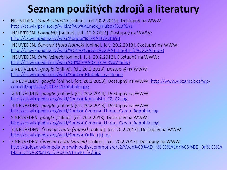 Seznam použitých zdrojů a literatury NEUVEDEN. Zámek Hluboká [online]. [cit. 20.2.2013]. Dostupný na WWW: http://cs.wikipedia.org/wiki/Z%C3%A1mek_Hlub