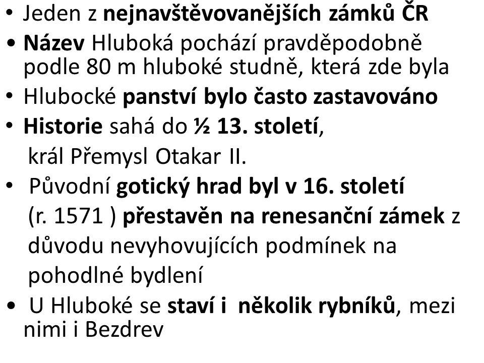 Jeden z nejnavštěvovanějších zámků ČR Název Hluboká pochází pravděpodobně podle 80 m hluboké studně, která zde byla Hlubocké panství bylo často zastav