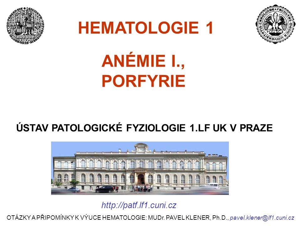 ANÉMIE I., PORFYRIE- PŘEHLED PREZENTACE V 10 BODECH 1.Erytropoéza- úvod do problematiky 2.Anémie: vymezení pojmů, definice, klasifikace 3.Normální hodnoty červeného krevního obrazu 4.Biosyntéza hemu a její poruchy, porfyrie 5.Hemoglobin: struktura, funkce, degradace, patolofyziologie 6.Krevní plyny: pO2, pCO2, hypoxémie, hypoxie 7.Anémie: příčiny, důsledky, kompenzační mechanismy 8.Klinický obraz, anemický syndrom, komplikace a následky anémie 9.Vyšetřovací metody, hodnocení nátěru periferní krve, algoritmy 10.Terapie: principy, možnosti