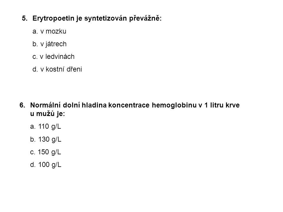 5.Erytropoetin je syntetizován převážně: a. v mozku b. v játrech c. v ledvinách d. v kostní dřeni 6.Normální dolní hladina koncentrace hemoglobinu v 1