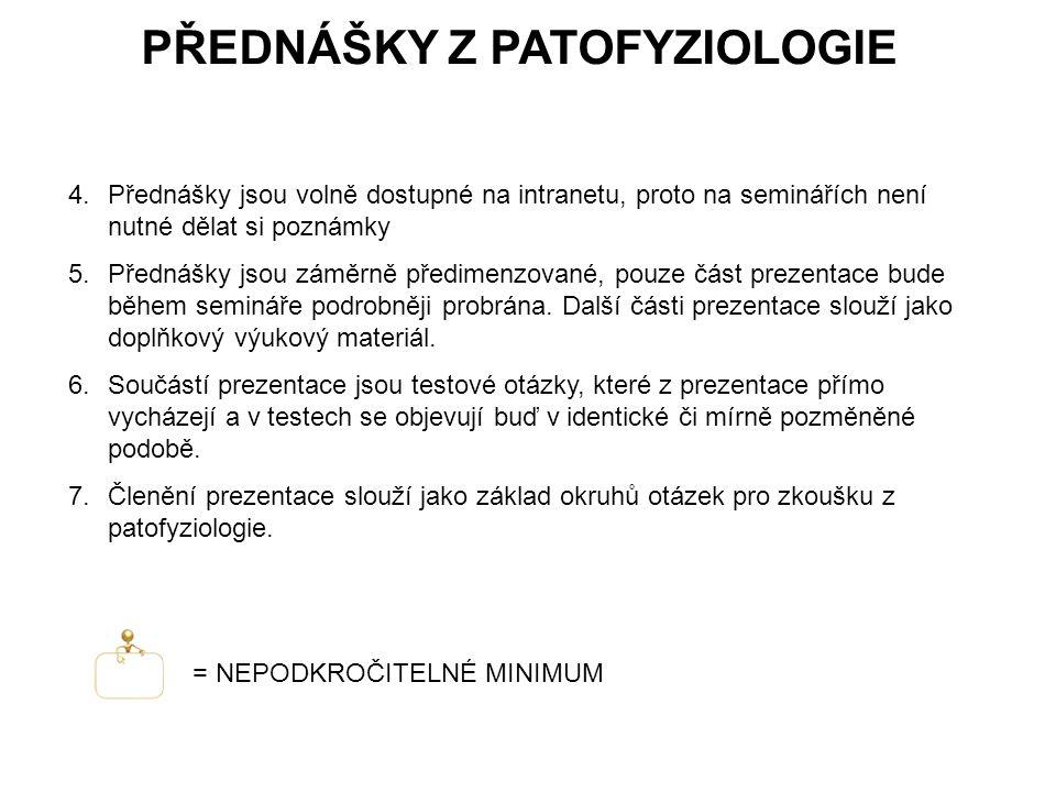 PŘEDNÁŠKY Z PATOFYZIOLOGIE 4.Přednášky jsou volně dostupné na intranetu, proto na seminářích není nutné dělat si poznámky 5.Přednášky jsou záměrně pře