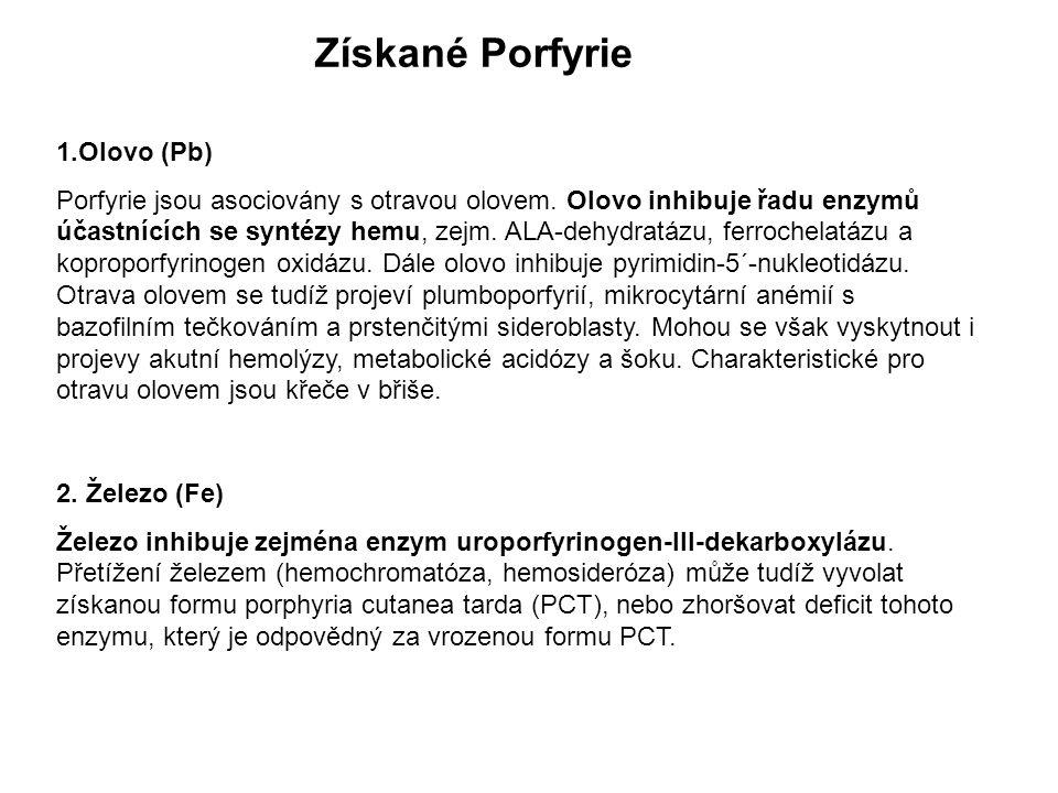 Získané Porfyrie 1.Olovo (Pb) Porfyrie jsou asociovány s otravou olovem. Olovo inhibuje řadu enzymů účastnících se syntézy hemu, zejm. ALA-dehydratázu