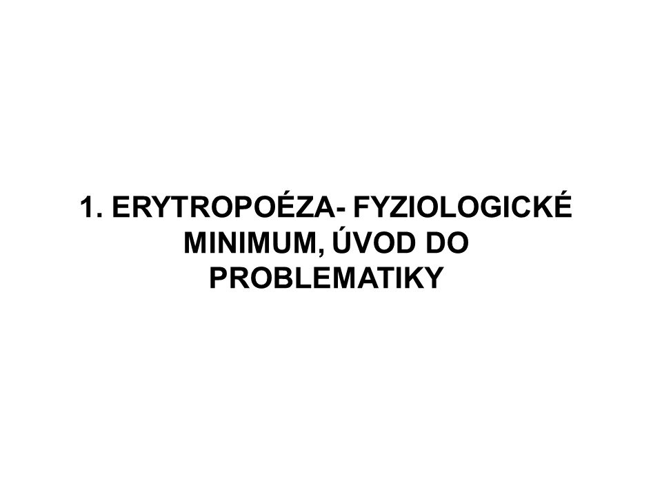 1. ERYTROPOÉZA- FYZIOLOGICKÉ MINIMUM, ÚVOD DO PROBLEMATIKY