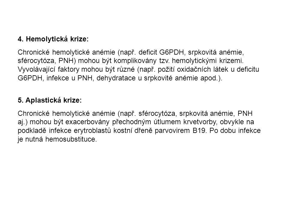 5. Aplastická krize: Chronické hemolytické anémie (např. sférocytóza, srpkovitá anémie, PNH aj.) mohou být exacerbovány přechodným útlumem krvetvorby,