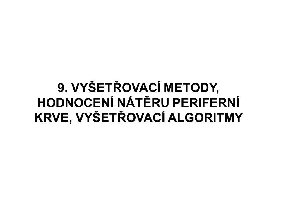 9. VYŠETŘOVACÍ METODY, HODNOCENÍ NÁTĚRU PERIFERNÍ KRVE, VYŠETŘOVACÍ ALGORITMY