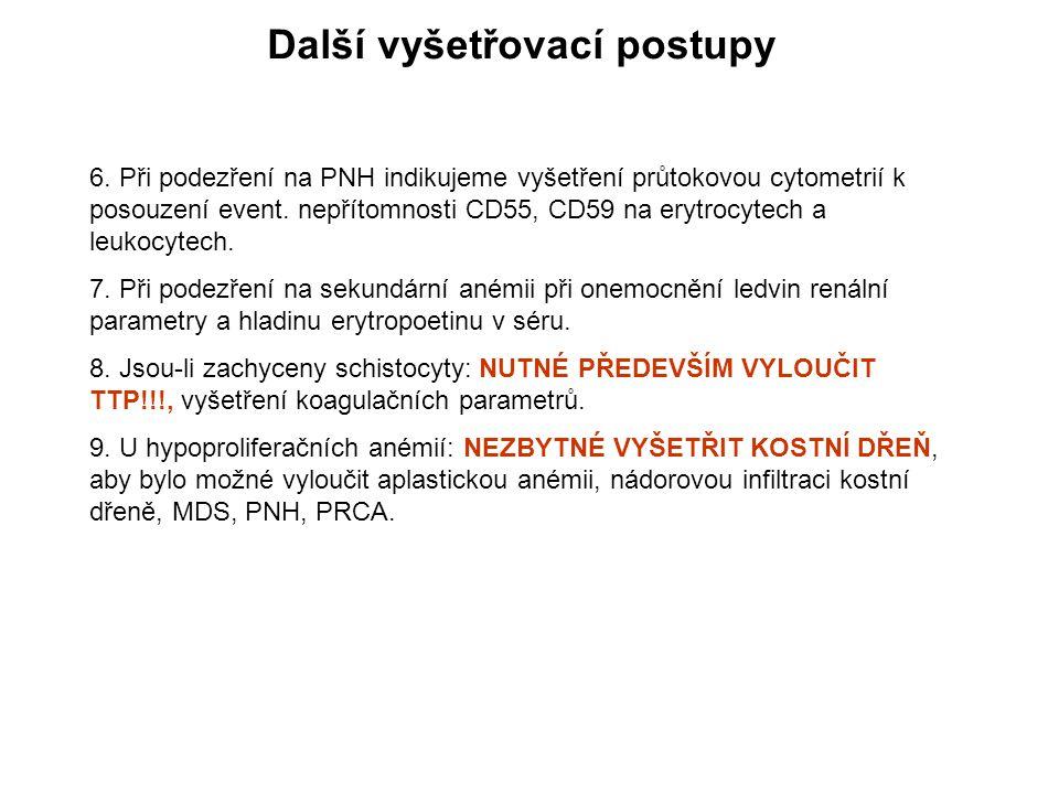Další vyšetřovací postupy 6. Při podezření na PNH indikujeme vyšetření průtokovou cytometrií k posouzení event. nepřítomnosti CD55, CD59 na erytrocyte