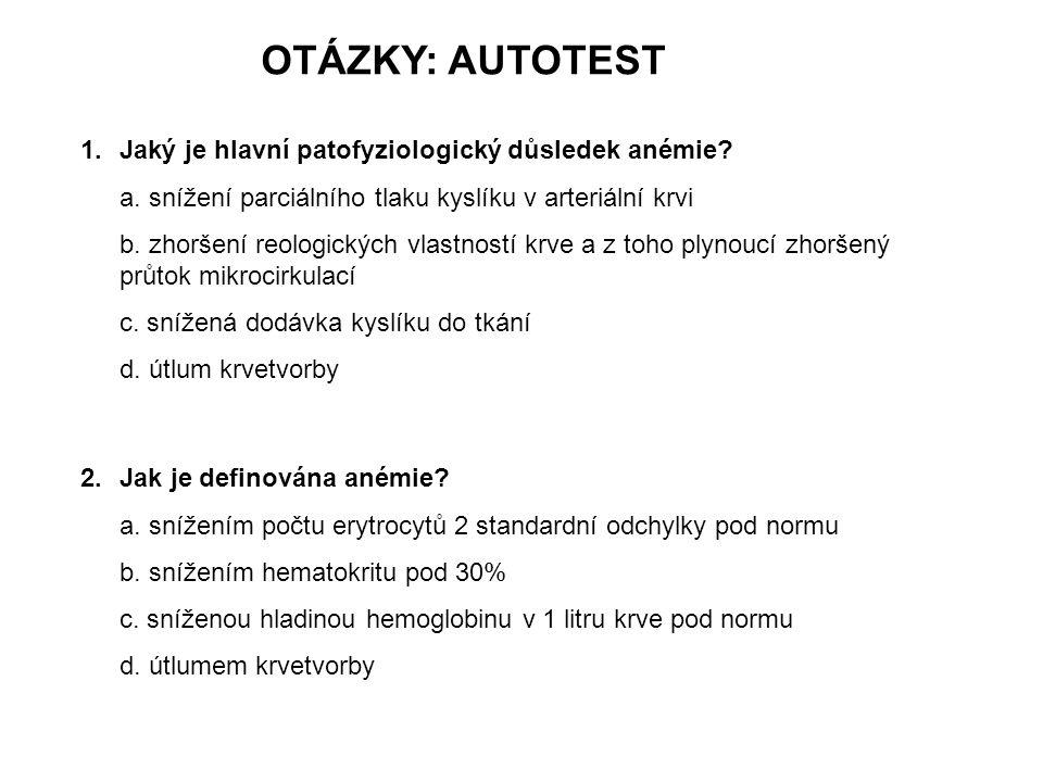 OTÁZKY: AUTOTEST 1.Jaký je hlavní patofyziologický důsledek anémie? a. snížení parciálního tlaku kyslíku v arteriální krvi b. zhoršení reologických vl