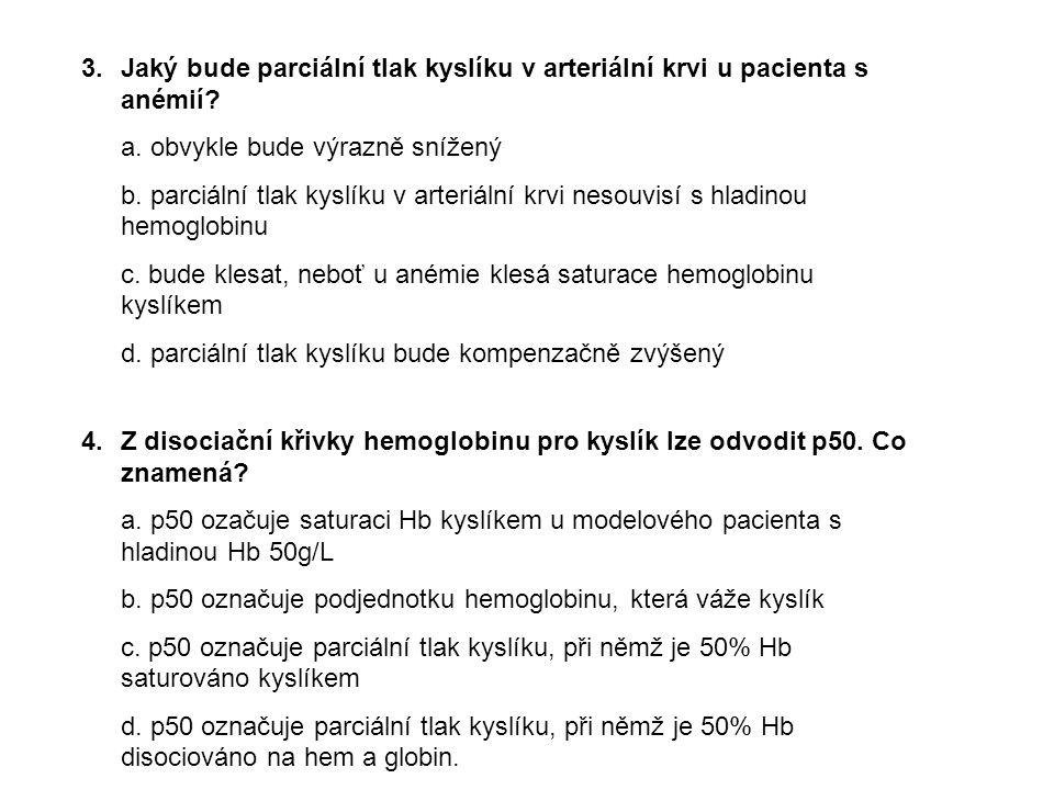 3. Jaký bude parciální tlak kyslíku v arteriální krvi u pacienta s anémií? a. obvykle bude výrazně snížený b. parciální tlak kyslíku v arteriální krvi
