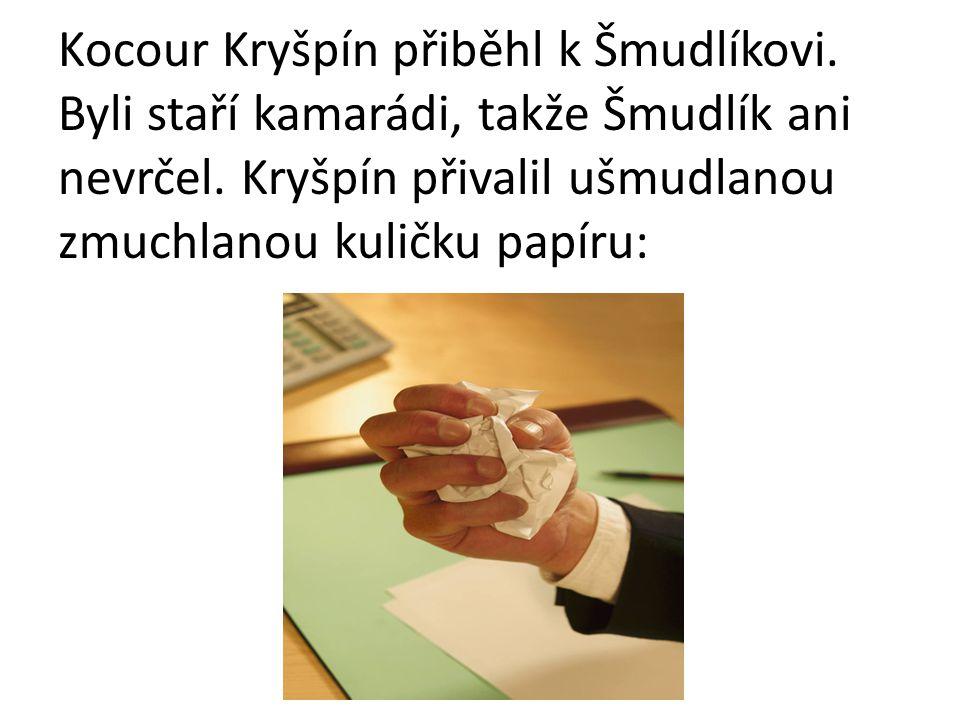 Kocour Kryšpín přiběhl k Šmudlíkovi. Byli staří kamarádi, takže Šmudlík ani nevrčel. Kryšpín přivalil ušmudlanou zmuchlanou kuličku papíru: