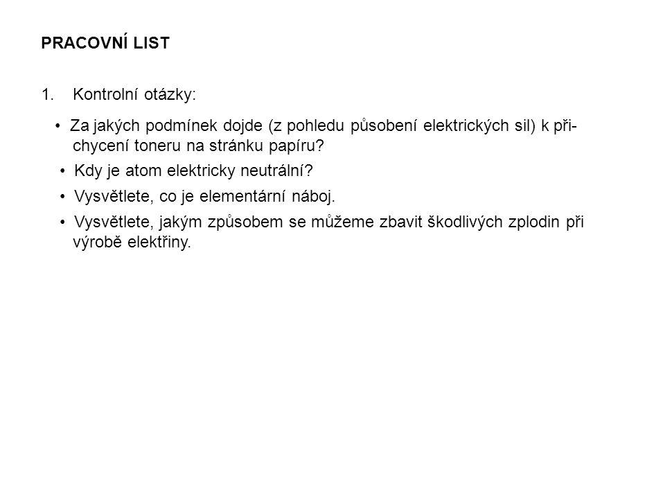 PRACOVNÍ LIST 1.Kontrolní otázky: Za jakých podmínek dojde (z pohledu působení elektrických sil) k při- chycení toneru na stránku papíru? Kdy je atom