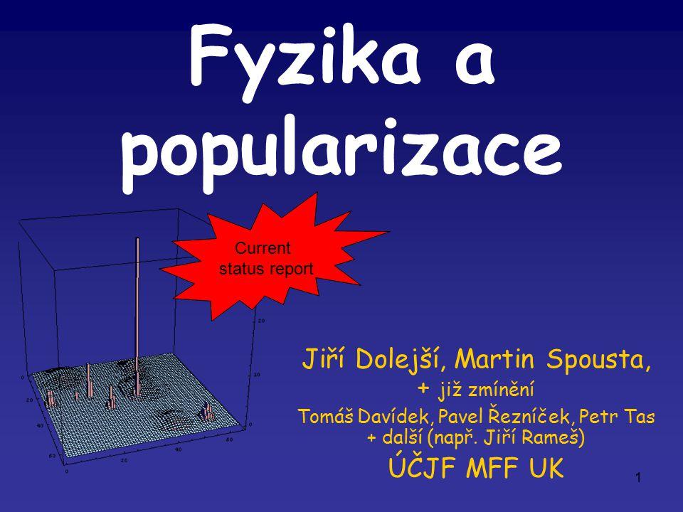 1 Fyzika a popularizace Jiří Dolejší, Martin Spousta, + již zmínění Tomáš Davídek, Pavel Řezníček, Petr Tas + další (např.