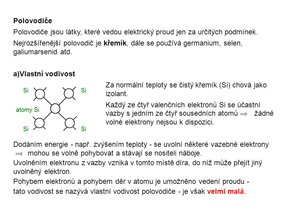 Polovodiče Polovodiče jsou látky, které vedou elektrický proud jen za určitých podmínek. Nejrozšířenější polovodič je křemík, dále se používá germaniu