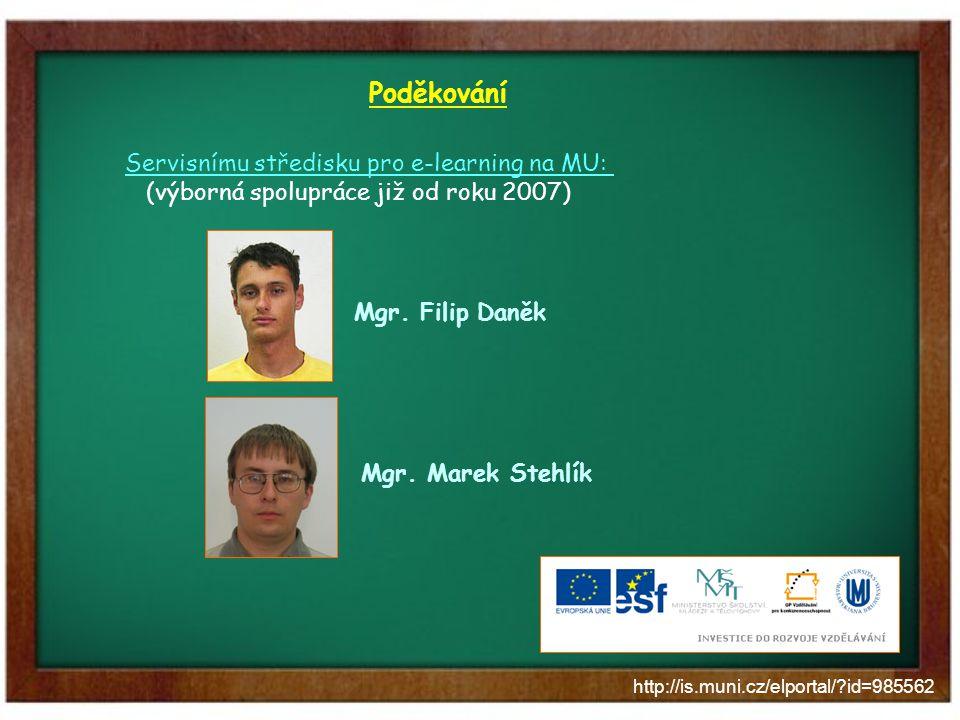 http://is.muni.cz/elportal/?id=985562 Poděkování Servisnímu středisku pro e-learning na MU: (výborná spolupráce již od roku 2007) Mgr. Filip Daněk Mgr
