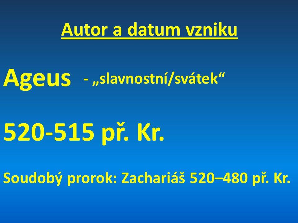 Rozdělení knihy Ageus (1)První poselství – Napomenutí/Výzva (2:1-9) Druhé poselství – Povzbuzení (2:10-19) Třetí poselství – Požehnání (2:20-23) Čtvrté poselství - Naděje