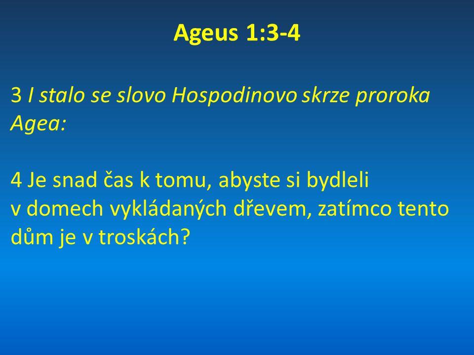 Ageus 1:9-11 9 Pachtíte se za mnoha věcmi a máte z toho málo.