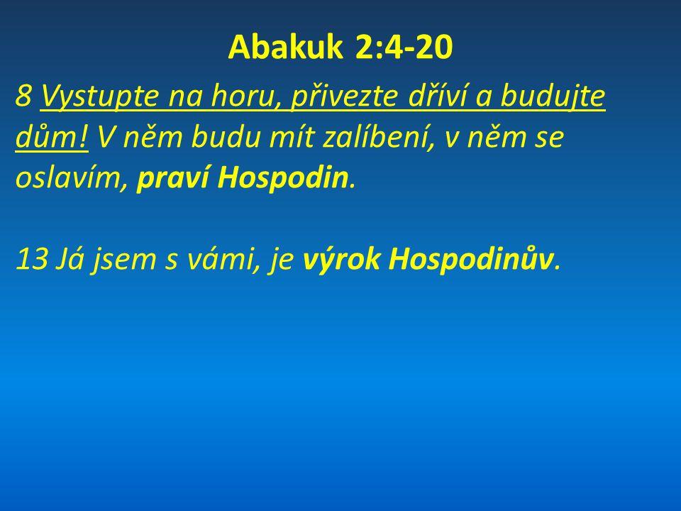 BK: 8 Pohnu, pravím, všemi národy, a přijdou k Žádoucímu všechněm národům, i naplním dům tento slávou, praví Hospodin zástupů.