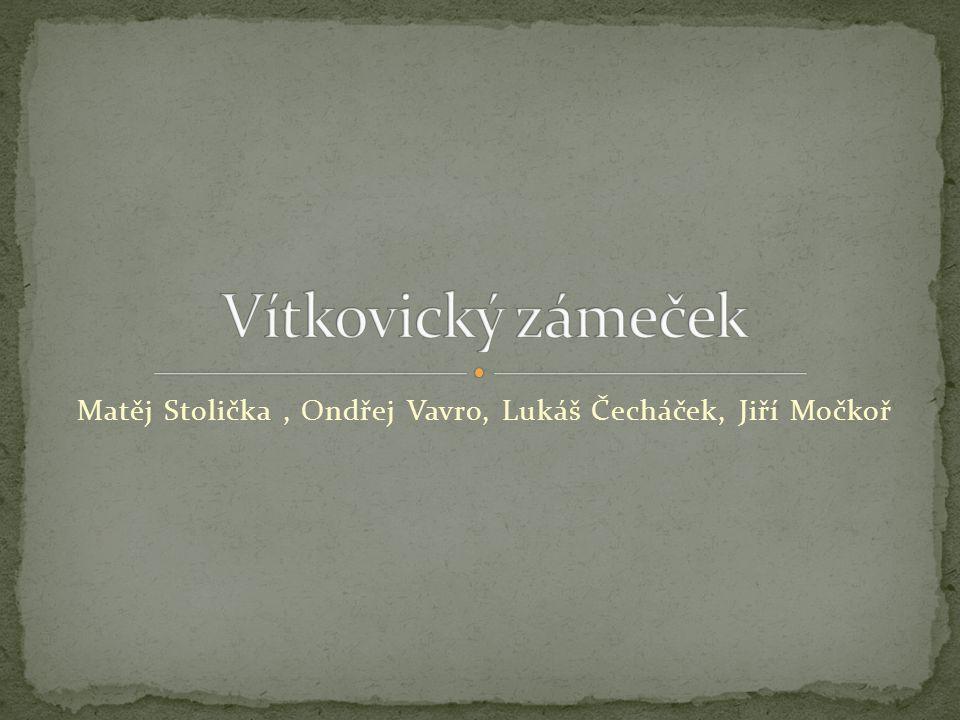 Matěj Stolička, Ondřej Vavro, Lukáš Čecháček, Jiří Močkoř