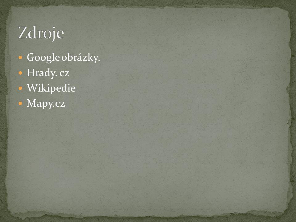 Google obrázky. Hrady. cz Wikipedie Mapy.cz