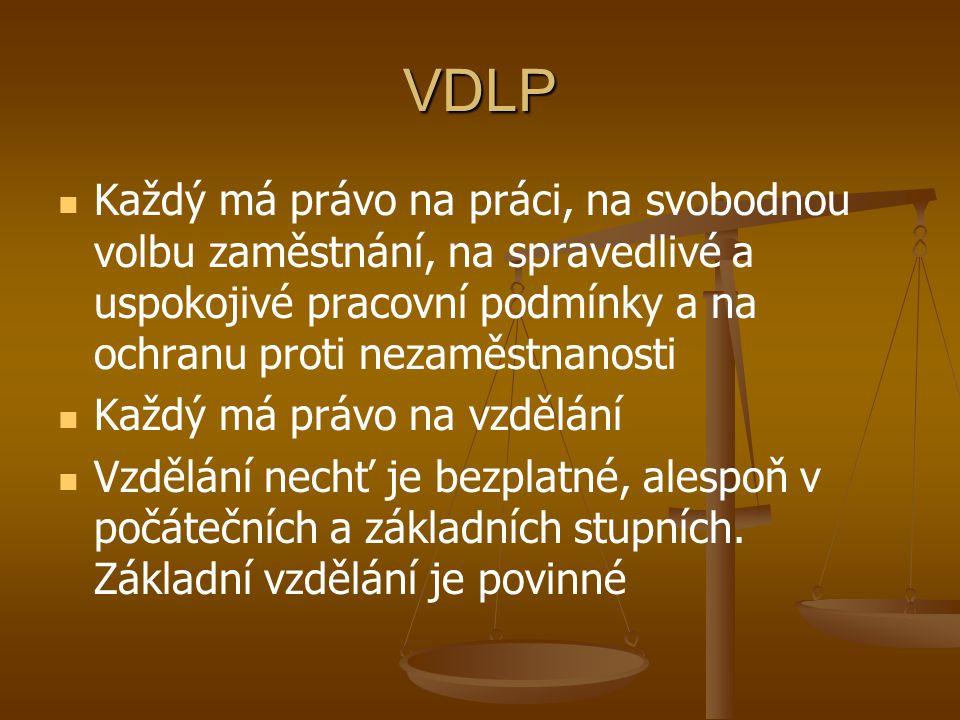 VDLP Každý má právo na práci, na svobodnou volbu zaměstnání, na spravedlivé a uspokojivé pracovní podmínky a na ochranu proti nezaměstnanosti Každý má
