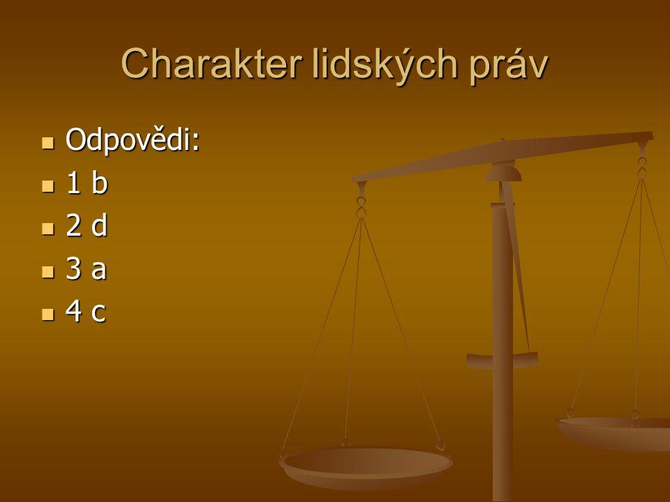 Charakter lidských práv Odpovědi: Odpovědi: 1 b 1 b 2 d 2 d 3 a 3 a 4 c 4 c