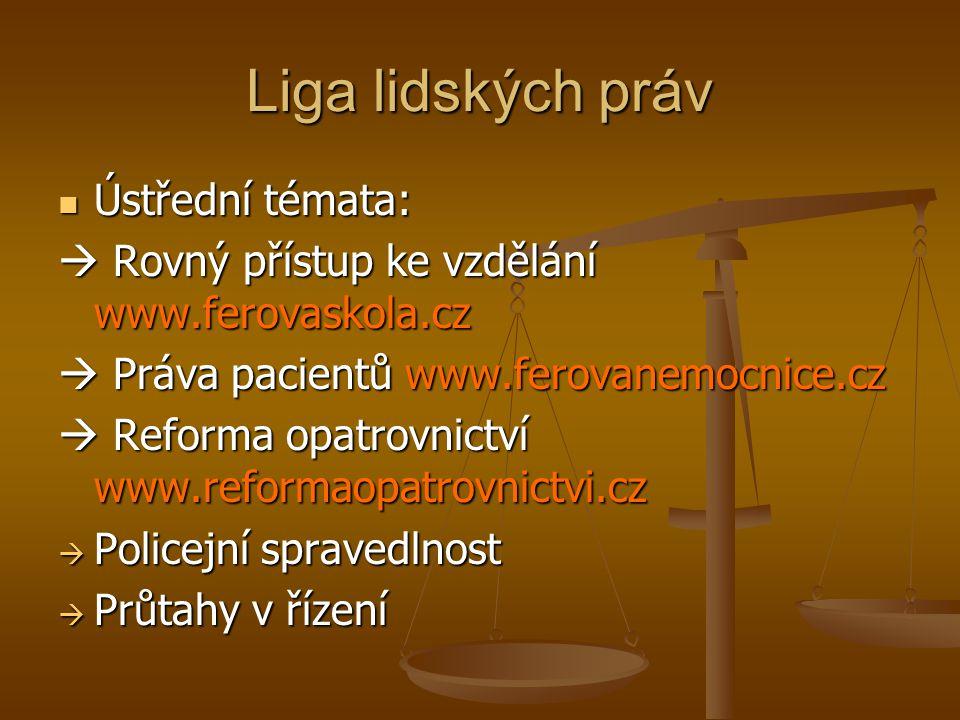 Liga lidských práv Ústřední témata: Ústřední témata:  Rovný přístup ke vzdělání www.ferovaskola.cz  Práva pacientů www.ferovanemocnice.cz  Reforma