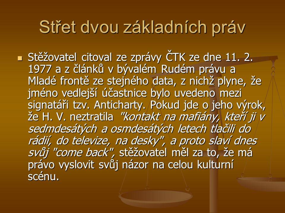 Střet dvou základních práv Stěžovatel citoval ze zprávy ČTK ze dne 11. 2. 1977 a z článků v bývalém Rudém právu a Mladé frontě ze stejného data, z nic