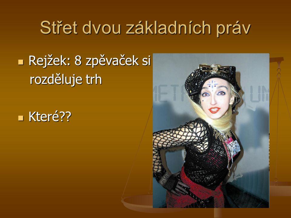 Střet dvou základních práv Rejžek: 8 zpěvaček si Rejžek: 8 zpěvaček si rozděluje trh rozděluje trh Které?? Které??