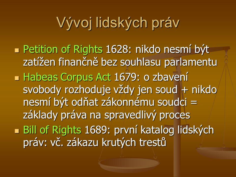Vývoj lidských práv Petition of Rights 1628: nikdo nesmí být zatížen finančně bez souhlasu parlamentu Petition of Rights 1628: nikdo nesmí být zatížen
