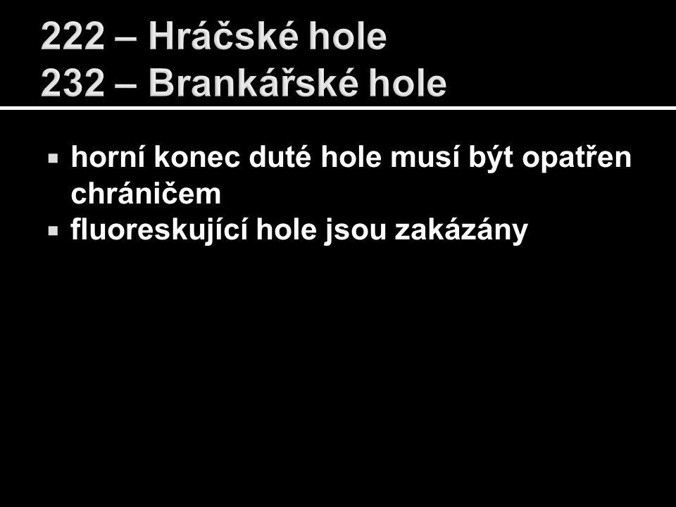  horní konec duté hole musí být opatřen chráničem  fluoreskující hole jsou zakázány