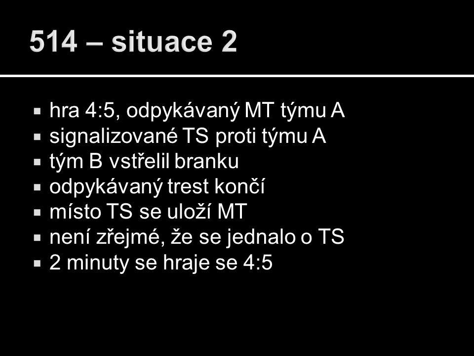  hra 4:5, odpykávaný MT týmu A  signalizované TS proti týmu A  tým B vstřelil branku  odpykávaný trest končí  místo TS se uloží MT  není zřejmé,