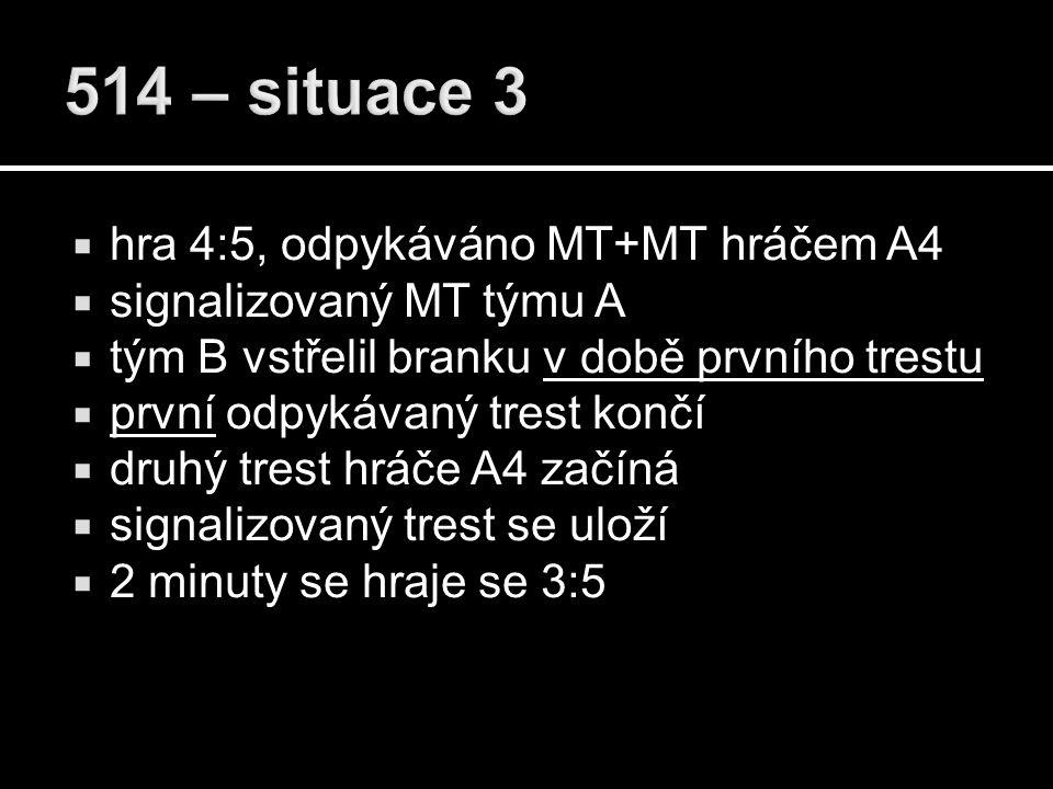  hra 4:5, odpykáváno MT+MT hráčem A4  signalizovaný MT týmu A  tým B vstřelil branku v době prvního trestu  první odpykávaný trest končí  druhý trest hráče A4 začíná  signalizovaný trest se uloží  2 minuty se hraje se 3:5