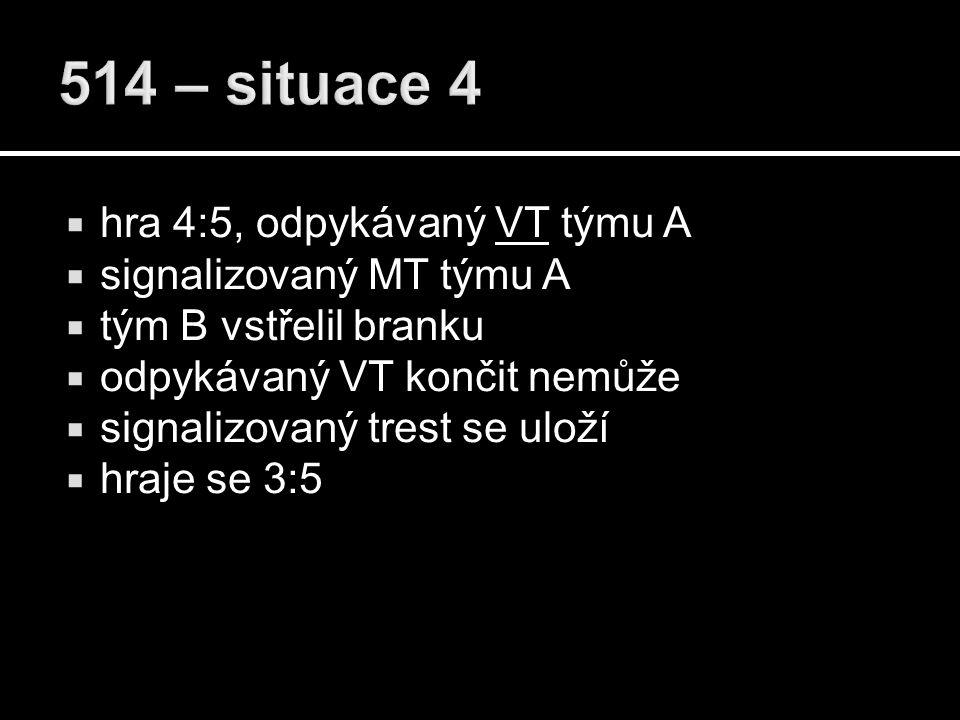  hra 4:5, odpykávaný VT týmu A  signalizovaný MT týmu A  tým B vstřelil branku  odpykávaný VT končit nemůže  signalizovaný trest se uloží  hraje