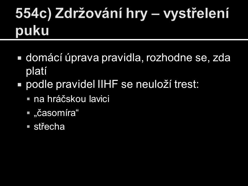 """ domácí úprava pravidla, rozhodne se, zda platí  podle pravidel IIHF se neuloží trest:  na hráčskou lavici  """"časomíra""""  střecha"""