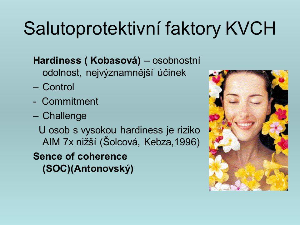 Salutoprotektivní faktory KVCH Sence of coherence (SOC)(Antonovský) Comprehensibility- svět je srozumitelný, poznatelný Manageability - kontrola a zvládání životních rolí Meaningfulness – smysl života Hodnocení : Hardiness - PVS Sence of coherence - SOC