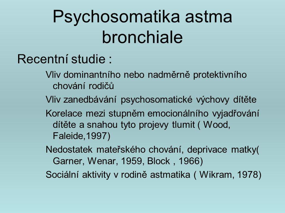 Psychosomatika astma bronchiale Studium osobnostních rysů se vztahem k vývoji astma bronchiale ( Huovien, 2000) Závěr : nelze vytipovat osobnostní rys, který by měl užší vztah k vývoji astmatu.