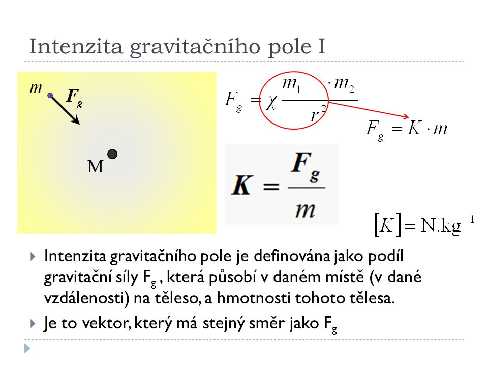 Intenzita gravitačního pole I  Intenzita gravitačního pole je definována jako podíl gravitační síly F g, která působí v daném místě (v dané vzdálenos