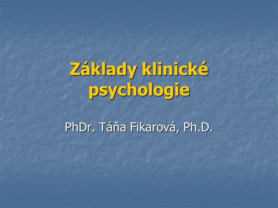 Základy klinické psychologie PhDr. Táňa Fikarová, Ph.D.